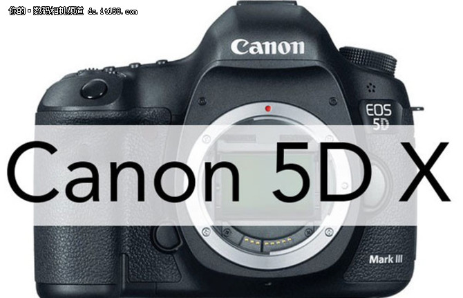 将支持4K拍摄 佳能下一款5D系列将是5DX
