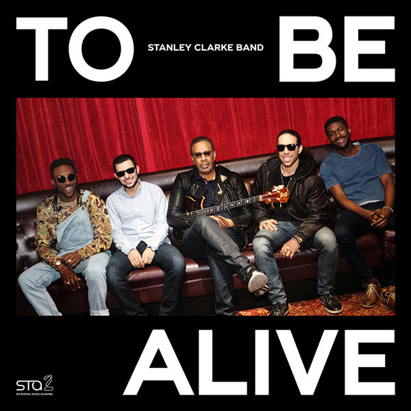 Stanley Clarke Band 《To Be Alive (Feat. Chris Clarke)》Cover Image